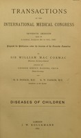 view Transactions of the international Medical Congress : seventh session held in London, August 2d to 9th, 1881. Diseases of children / prepared for publication under the direction of the Executive Committee by Sir William Mac Cormac ; assisted by George Henry Makins and H. B. Donkin, R. W. Parker.