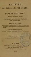 view Le livre de tous les ménages, ou, L'art de conserver, pendant plusiers années, toutes les substances animales et végétales ... / par M. Appert.