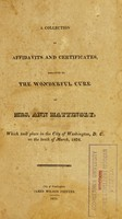 view A collection of affidavits and certificates, relative to the wonderful cure of Mrs. Ann Mattingly : which took place in the city of Washington, D.C. on the tenth of March, 1824.