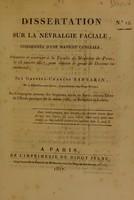 view Dissertation sur la néuralgie faciale, considérée d'une manière générale : présentée et soutenue à la Faculté de Médecine de Paris, le 18 janvier 1817 ... / par Gabriel-Charles Barbarin, né à Châtillon-sur-Sèvre.