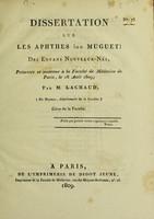 view Dissertation sur les aphthes (ou muguet) des enfans nouveaux-nés : présentée et soutenue à la Faculté de Médecine de Paris, le 18 août 1809; / par M. Lachaud.