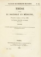 view Thèse pour le doctorat en médecine : présentée et soutenue le 3 mai 1838, / par François Maigne, de Brioude.
