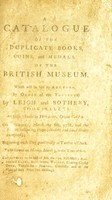 view A catalogue of the duplicate books, coins, and medals ... : Which will be sold by auction, (by order of the Trustees) by Leigh and Sotheby ... On ... March the 6th, 1788, and the s[ixte]en following days.