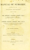 view Manual of surgery : founded upon the principles and practice lately taught by Sir Astley Cooper ... and Joseph Henry Green ...
