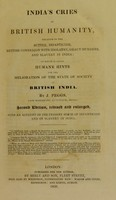 view India's cries to British humanity, relative to the suttee, infanticide, British connexion with idolatry, ghaut murders, and slavery in India; : to which is added humane hints for the melioration of the state of society in British India.