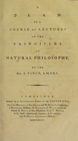 view A plan of a course of lectures on the principles of natural philosophy / By the Rev. S. Vince.