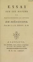 view Essai sur les moyens de perfectionner les études de médecine ... / [S.A.D. Tissot].