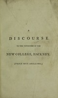 view The proper objects of education in the present state of the world: represented in a discourse, delivered on Wednesday, the 27th of April, 1791, at the meeting-house in the Old-Jewry, London to the supporters of the New College at Hackney