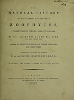 view The natural history of many curious and uncommon zoophytes, collected ... by the late John Ellis ... Systematically arranged and described by the late Daniel Solander ... / [John Ellis].