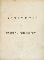 view Institutes of natural philosophy, theoretical and experimental / By William Enfield.