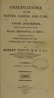 view Observations on the nature, causes, and cure, of those disorders, which have been commonly called nervous, hypochondriac, or hysteric. To which are prefixed, some remarks on the sympathy of the nerves / By Robert Whytt.