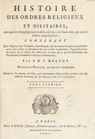 view Histoire des ordres religieux et militaires, ainsi que des Congrégations séculières de l'un et de l'autre sexe, qui ont été établies jusqu'a présent... / par le R.P. Helyot.