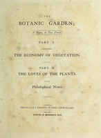 view The botanic garden. A poem in two parts. Part I. Containing the Economy of vegetation. Part II. the Loves of the plants. With philosophical notes / [Erasmus Darwin].