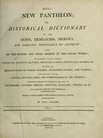 view Bell's new pantheon; or, historical dictionary of the gods, demi-gods, heroes, and fabulous personages of antiquity. Also, of the images and idols adored in the pagan world; together with their temples, priests, altars, oracles, fasts, festivals, games ... / Compiled from the best authorities.
