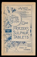 view The floral emblems of purity are the white lily & the star of Bethlehem : for purity of blood use Frazer's Sulphur Tablets : test them free of charge.