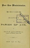 view Poor Law administration : history of Parish of Ayr, from 1756 to 1895 / [David Caldwell].