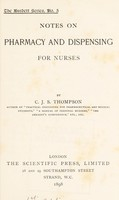 view Notes on pharmacy and dispensing for nurses / by C.J.S. Thompson.