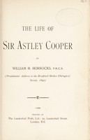 view The life of Sir Astley Cooper : presidential address to the Bradford Medico-Chirurgical Society, 1899