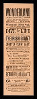 view Monday, May 4th, and until further notice : dive for life ... The Irish Giant, Captain Murphy, standing nearly 8ft. high, Lobster Claw Lady ... tattooing ...