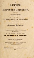 view A letter on suspended animation, containing experiments shewing that it may be safely employed during operations on animals, with the view of ascertaining its probable utility in surgical operations on the human subject, addressed to T.A. Knight, Esq