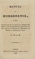 view Manual de hydropatía, ó sea recopilación de las ideas mas interesantes sobre el método hydropático / estractada de los trabajos de Priessnitz, Honsebrouck, Baldou y Constantino James.