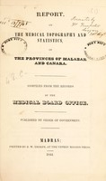 view Report, on the medical topography and statistics, of the provinces of Malabar and Canara / Compiled from the records of the Medical Board Office.