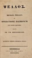 view De operatione daemonum / Michael Psellus ; cum notis Gaulmini curante Jo. Fr. Boissonade. Accedunt inedita opuscula Pselli.