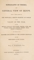 view Topography of Thebes, and general view of Egypt. Being a short account of the principal objects worthy of notice in the valley of the Nile, to the second cataract and Wadee Samneh ... with remarks on the manners and customs of the ancient Egyptians. And the productions of the country