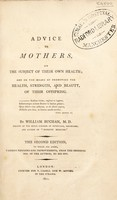 view Advice to mothers on the subject of their own health: and on the means of promoting the health, strength, and beauty of their offspring / [William Buchan].