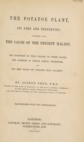 view The potatoe plant, its use and properties: together with the cause of the present malady. The extension of that disease to other plants, the question of famine arising therefrom, and the best means of averting that calamity