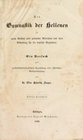 view Die Gymnastik der Hellenen in ihrem Einfluss aufs gesammte Alterthum und ihrer Bedeutung für die deutsche Gegenwart / [Otto Heinrich Jaeger].