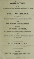 view Observations on the condition of the middle and lower classes in the north of Ireland, as it tends to promote the diffusion of contagious fever; with the history and treatment of the late epidemic disorder, as it prevailed in an extensive district of that country. And a detail of the measures adopted to arrest its progress