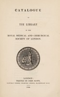 view Catalogue of the library of the Royal Medical and Chirurgical Society of London.