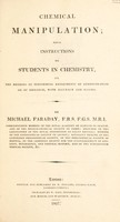 view Chemical manipulation; being instructions to students in chemistry, on the methods of performing experiments of demonstration or of research, with accuracy and success / By Michael Faraday.