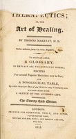 view Therapeutics; or, the art of healing / By Thomas Marryat ; to which are added a glossary, to explain all the diffcult words, recipes for several popular medicines.