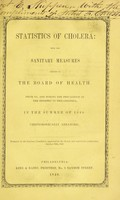 view Statistics of cholera: with the sanitary measures adopted by the Board of Health prior to, and during the prevalence of the epidemic in Philadelphia, in the summer of 1849. Chronologically arranged / prepared by the Sanitary Committee, approved by the Board, and ordered for publication, October 10th, 1849.