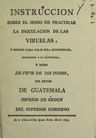 view Instruccion sobre el modo de practicar la inoculacion de las viruelas, y metodo para curar esta enfermedad, acomodado a la naturaleza, y modo de vivir de los indios, del Reyno de Guatemala