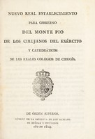 view Nuevo Real establecimiento para gobierno del Monte Pio de los cirujanos del exército y catedráticos de los Reales Colegios de Cirugía.