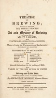 view A treatise on brewing. Wherein is exhibited the whole process of the art and mystery of brewing the various sorts of malt liquor / By Alexander Morrice.