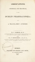 view Observations, chemical and practical, on the Dublin Pharmacopoeia / with a translation annexed. By F. Barker ... and Wm. F. Montgomery.