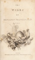 view The complete works, in philosophy, politics and morals of the late Dr. Benjamin Franklin / now first collected and arranged: with memoirs of his early life written by himself.