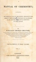 view A manual of chemistry. Containing the principal facts of the science ; arranged in the order in which they are discussed and illustrated in the lectures at the Royal Institution of Great Britain