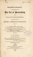 view Pharmacologia; comprehending the art of prescribing upon fixed and scientific principles; together with the history of medicinal substances / [John Ayrton Paris].
