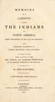 view Memoirs of a captivity among the Indians of North America, from childhood to the age of nineteen: with anecdotes descriptive of their manners and customs. To which is added, some account of the soil, climate, and vegetable productions of the territory westward of the Mississippi / [John Dunn Hunter].