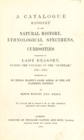 """view A catalogue raisonée of the natural history, ethnological specimens, and curiosities collected by Lady Brassey, during the voyages of the """"Sunbeam"""", 1876-1883, exhibited at Sir Thomas Brassey's rooms, School of Fine Art, Claremont, Hastings / by Bryce Wright."""