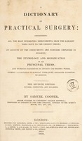 view A dictionary of practical surgery: comprehending all the most interesting improvements, from the earliest times down to the present period ... forming a catalogue of surgical literature arranged according to subjects / by Samuel Cooper.
