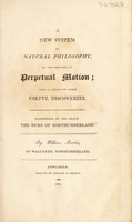 view A new system of natural philosophy, on the principle of perpetual motion; with a variety of other useful discoveries / By William Martin.
