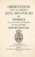 view Ordenanzas para el gobierno del Hospicio de Pobres de la Ciudad de México en sus quatro departamentos.