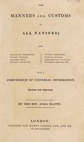 view The manners and customs of all nations; also, remarkable biographies, notable histories, eccentric sects, singular inventions, natural curiosities, mystical sciences, extraordinary buildings, wonderful animals, etc. Being a compendium of universal information ...