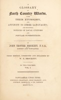 view A glossary of North country words, with their etymology, and affinity to other languages; and occasional notices of local customs and popular superstitions ... / [John Trotter Brockett].